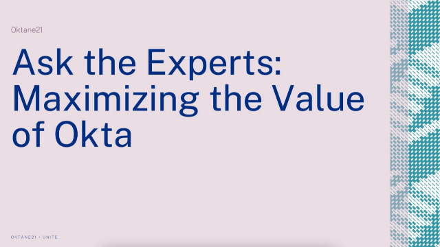 Ask the Experts: Maximising the Value of Okta