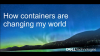 How Containers Are Changing My World