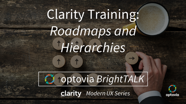Clarity Modern UX Series: Roadmaps and Hierarchies