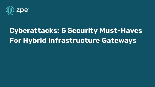 Cyber Attacks: 5 Security Must-haves for Hybrid Infrastructure Gateways
