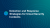 Detection and Response Strategies for Cloud Security Incidents