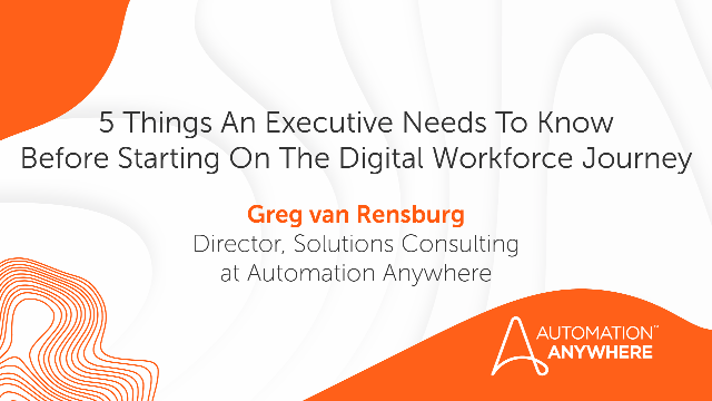 5 Things An Exec Should Know Before Starting On The Digital Workforce Journey.