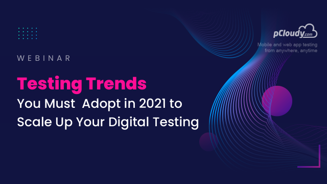 Testing Trends You Must Adopt in 2021 to Scale Up Your Digital Testing