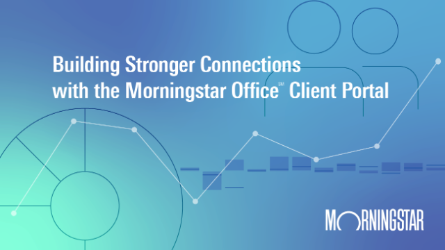 Building Stronger Connections with the Morningstar Office Client Portal