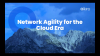 Network Agility for the Cloud Era