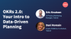 OKRs 2.0: Your Intro to Data-Driven Planning