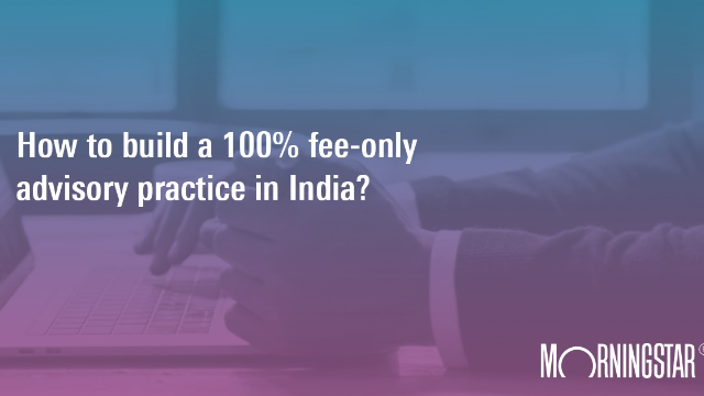 Building a 100% fee only practice in India