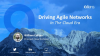 Driving Agile Networks In The Cloud Era