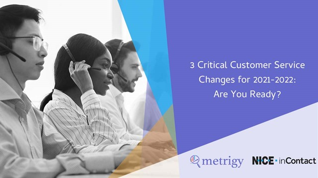 3 Critical Customer Service Changes for 2021-2022: Are You Ready?