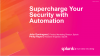 Supercharge Your Security with Automation