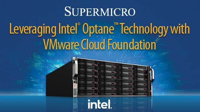 Leveraging Intel® Optane Technology with VMware Cloud Foundation