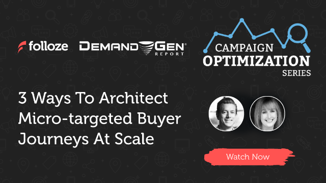 3 Ways To Architect Micro-Targeted Buyer Journeys At Scale