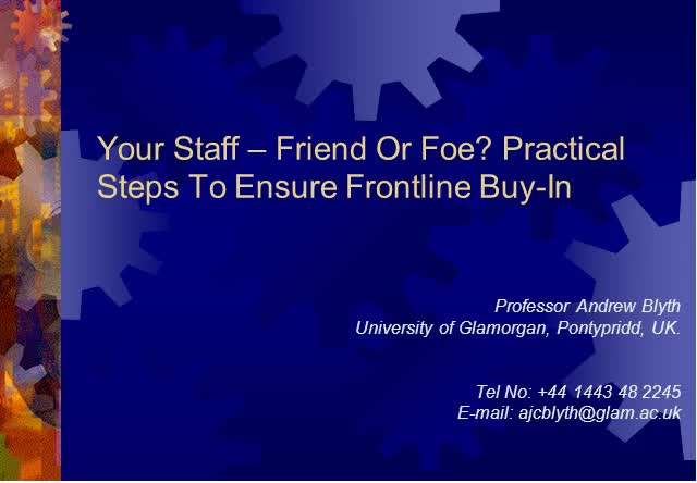 Your Staff – Friend Or Foe? Practical Steps To Ensure Frontline Buy-In