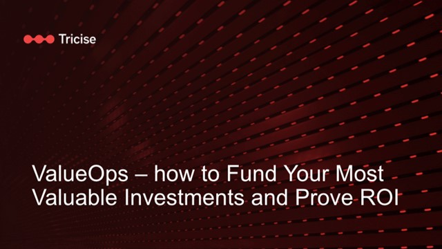 ValueOps – how to Fund Your Most Valuable Investments and Prove ROI