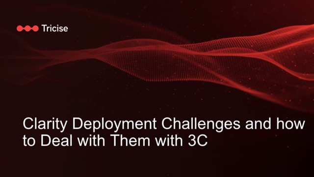 The Clarity Deployment Challenges and How to Deal With Them With 3C