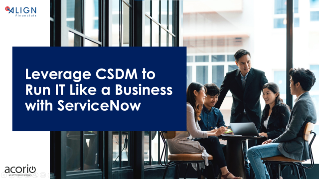 Leverage CSDM to Run IT Like a Business with ServiceNow