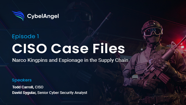 CISO Case Files Ep 1: Narco Kingpins and Espionage in the Supply Chain