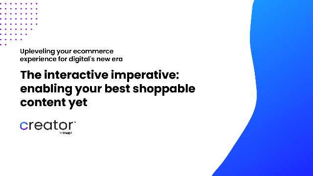 The Interactive Imperative: Enabling Your Best Shoppable Content Yet