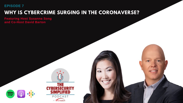 Cybersecurity Simplified - Ep. 7: Why is Cybercrime Surging in the Coronaverse?