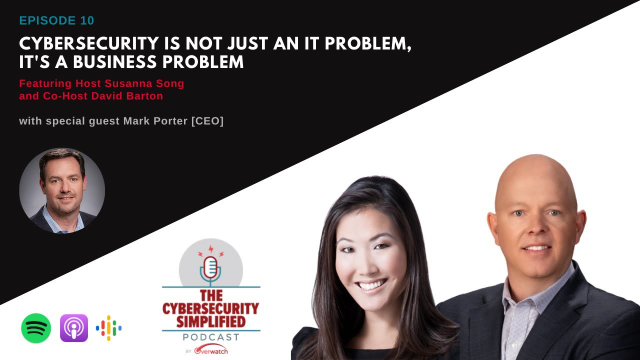 Cybersecurity Simplified - Ep.10: Cybersecurity as a Business Problem