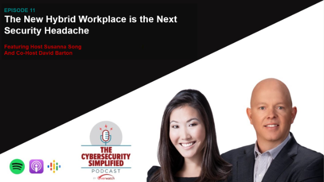 Cybersecurity Simplified - Ep.11: The Hybrid Workplace - Next Security Headache