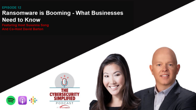 Cybersecurity Simplified - Ep.12: What Businesses Need to Know About Ransomware