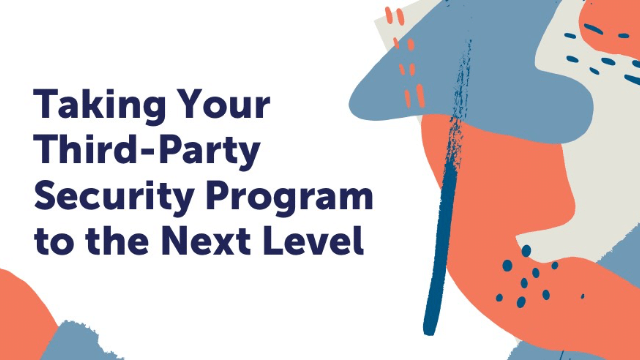 Taking Your Third Party Security Program to the Next Level
