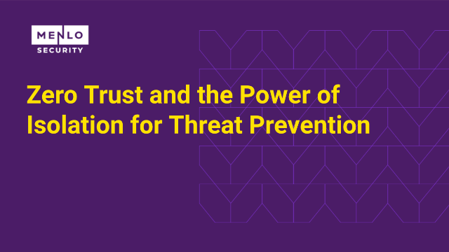 Zero Trust and the Power of Isolation for Threat Prevention