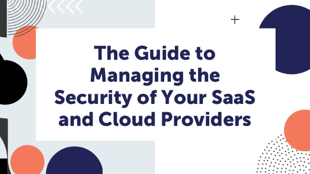 The Guide to Managing the Security of Your SaaS and Cloud Providers