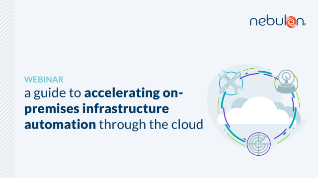 A Guide to Accelerating On-Premises Infrastructure Automation Through the Cloud