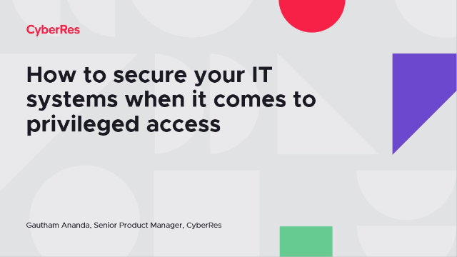 How to secure your IT systems when it comes to privileged access