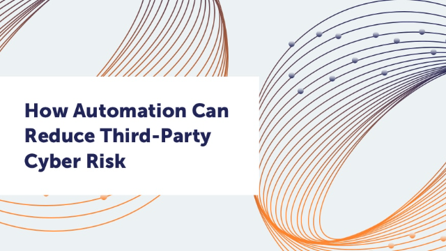 How Automation Can Reduce Third-Party Cyber Risk