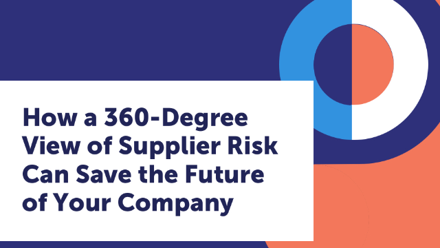 How a 360-Degree View of Supplier Risk Can Save the Future of Your Company