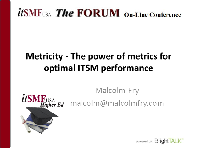 "Higher Ed SIG: The Power of Metrics for Optimal ITSM Performance; ""Metricity – E"