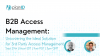 B2B Access Management:  Uncovering the Solution for 3rd Party Access Management