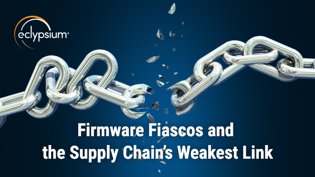 Firmware Fiascos and the Supply Chain's Weakest Link