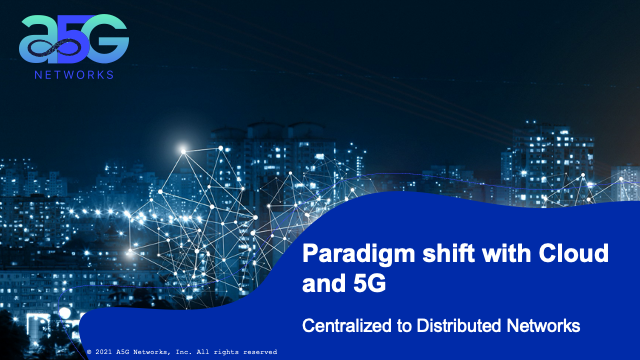 Paradigm shift with Cloud and 5G - Centralized to Distributed Networks