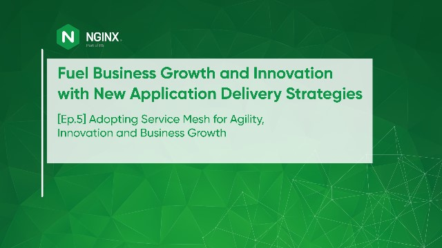 [Ep.5] Adopting Service Mesh for Agility, Innovation and Business Growth