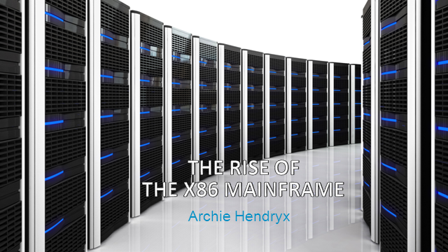 The Rise of the x86 Mainframe