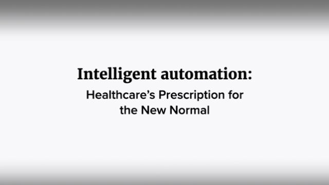 Intelligent Automation: Healthcare's Prescription for the New Normal