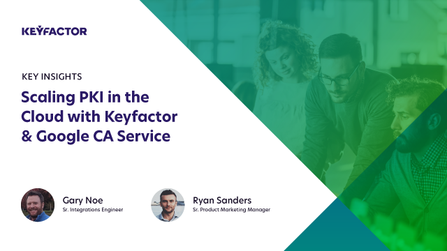 Scaling PKI in the Cloud with Keyfactor & Google CA Service
