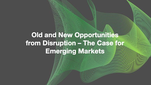 Old and New Opportunities from Disruption – The Case for Emerging Markets