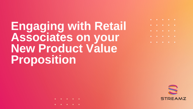 Engaging with Retail Associates on your New Product Value Proposition