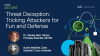 Threat Deception: Tricking Attackers for Fun and Defense