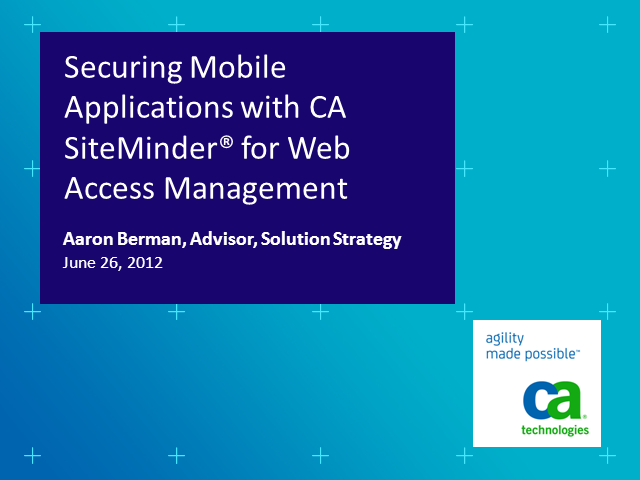 Securing Mobile Applications with CA SiteMinder® for Web Access Management
