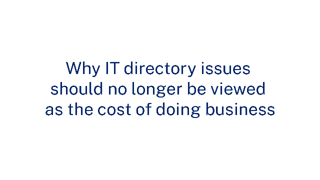 Why IT directory issues should no longer be viewed as the cost of doing business