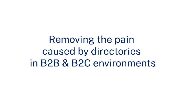 Removing the pain caused by directories in B2B & B2C environments
