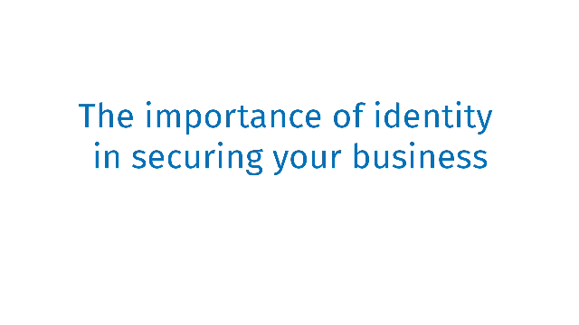 The importance of identity in securing your business