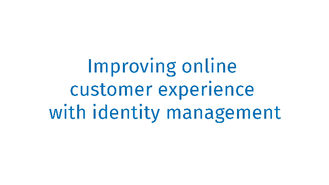 Improving online customer experience with identity management
