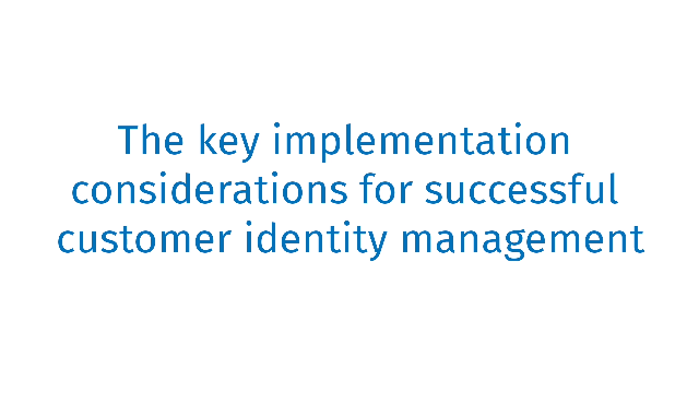 The key implementations for customer identity management